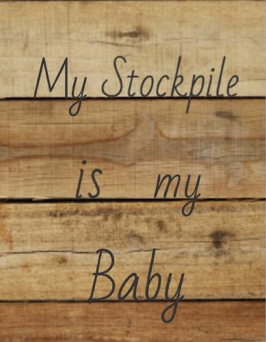 My stockpile is my Baby